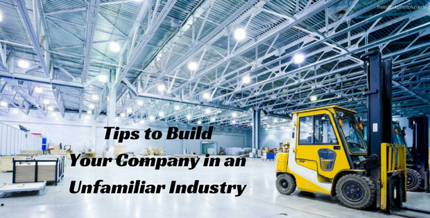 Tips to Build Your Company in an Unfamiliar Industry