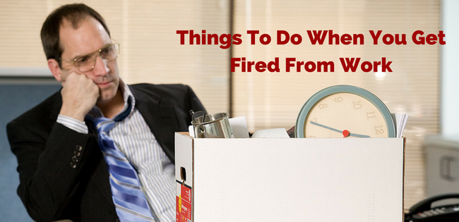 Things To Do When You Get Fired From Work