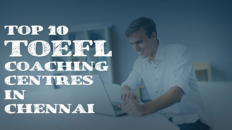Top 10 TOEFL Coaching Centres in Chennai