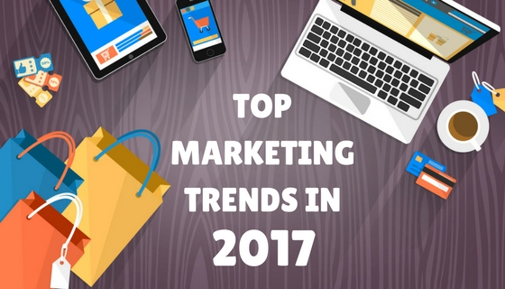 Top Marketing Trends In 2017