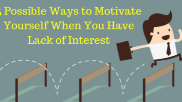 5 Possible Ways to Motivate Yourself When You Have Lack of Interest