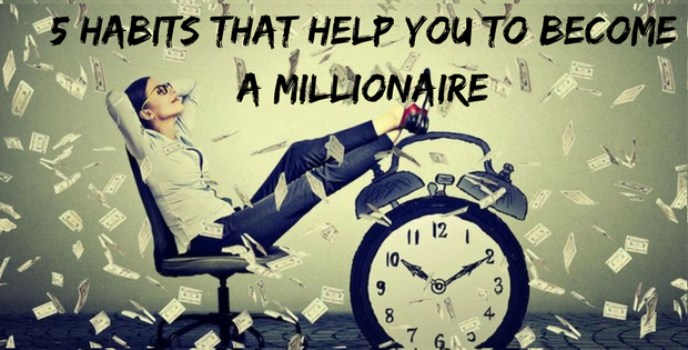 5 Habits that help you to become a Millionaire
